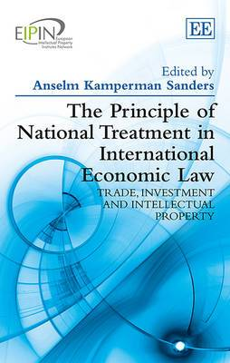 The Principle of National Treatment in International Economic Law: Trade, Investment and Intellectual Property