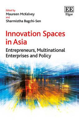 Innovation Spaces in Asia: Entrepreneurs, Multinational Enterprises and Policy