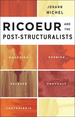 Ricoeur and the Post-Structuralists: Bourdieu, Derrida, Deleuze, Foucault, Castoriadis