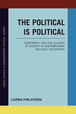 The Political is Political: Conformity and the Illusion of Dissent in Contemporary Political Philosophy