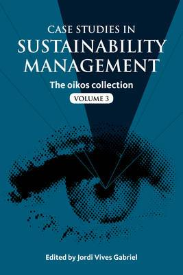 Case Studies in Sustainability Management: The Oikos Collection: Vol 3