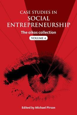 Case Studies in Social Entrepreneurship: The Oikos Collection: Volume 4