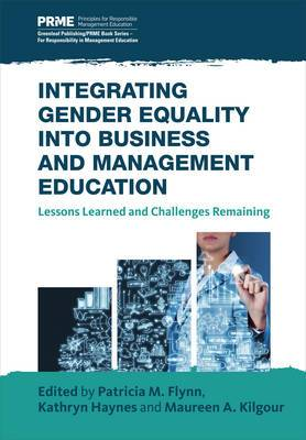 Integrating Gender Equality into Business and Management Education: Lessons Learned and Challenges Remaining