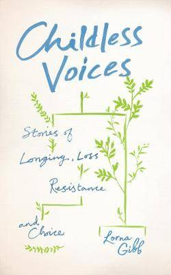 Childless Voices: Stories of Longing, Loss, Resistance and Choice