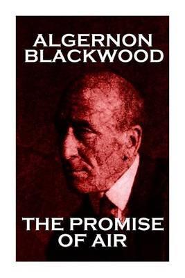 Algernon Blackwood - The Promise of Air