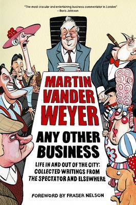 Any Other Business: Life in and Out of the City: Collected Writings from the Spectator and Elsewhere