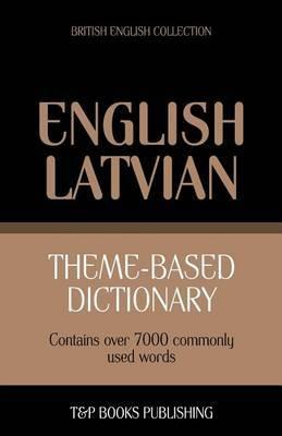 Theme-Based Dictionary British English-Latvian - 7000 Words