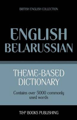 Theme-Based Dictionary British English-Belarussian - 5000 Words