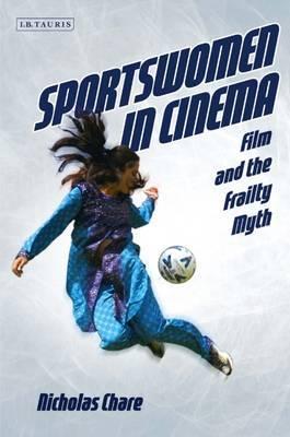 Sportswomen in Cinema: Film and the Frailty Myth
