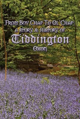 Boy Chap to Ol' Chap: A Story & History of Tiddington, Oxon