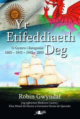 Etifeddiaeth Deg, Yr - O Gymru i Batagonia 1865-2015