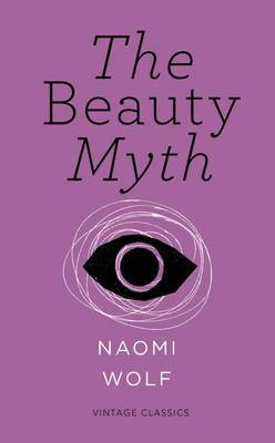 The Beauty Myth (Vintage Feminism Short Edition): How Images of Beauty are Used Against Women