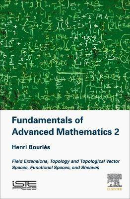 Fundamentals of Advanced Mathematics V2: Field extensions, topology and topological vector spaces, functional spaces, and sheaves