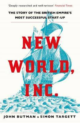 New World, Inc.: The Story of the British Empire's Most Successful Start-Up