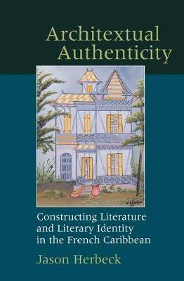 Architextual Authenticity: Constructing Literature and Literary Identity in the French Caribbean