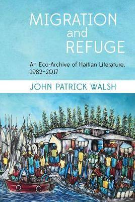 Migration and Refuge: An Eco-Archive of Haitian Literature, 1982-2017