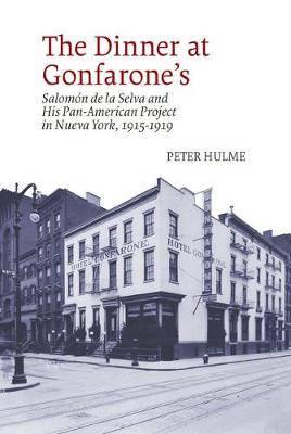 The Dinner at Gonfarone's: Salomon de la Selva and His Pan-American Project in Nueva York, 1915-1919