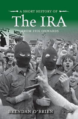 A Short History of the IRA: From 1916 Onwards