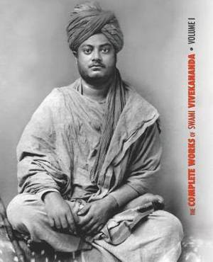 The Complete Works of Swami Vivekananda - Volume 1: Addresses at the Parliament of Religions, Karma-Yoga, Raja-Yoga, Lectures and Discourses