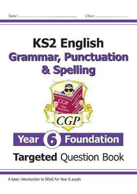 New KS2 English Targeted Question Book: Grammar, Punctuation & Spelling - Year 6 Foundation