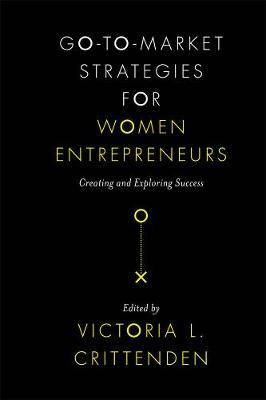 Go-to-Market Strategies for Women Entrepreneurs: Creating and Exploring Success