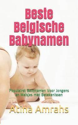 Beste Belgische Babynamen: Populairst Babynamen Voor Jongens En Meisjes Met Betekenissen