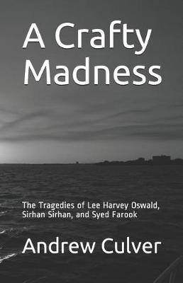 A Crafty Madness: The Tragedies of Lee Harvey Oswald, Sirhan Sirhan, and Syed Farook