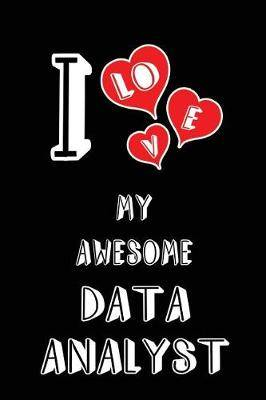 I Love My Awesome Data Analyst: Blank Lined 6x9 Love Your Data Analyst Journal/Notebooks as Gift for Birthday, Valentine's Day, Anniversary, Thanks Giving, Christmas, Graduation for Your Spouse, Lover, Partner, Friend, Family or Coworker