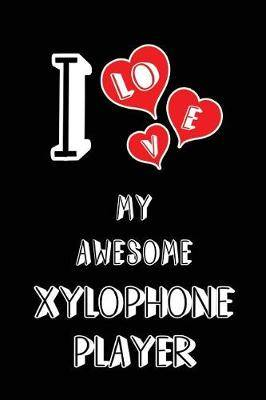 I Love My Awesome Xylophone Player: Blank Lined 6x9 Love Your Xylophone Player Journal/Notebooks as Gift for Birthday, Valentine's Day, Anniversary, Thanks Giving, Christmas, Graduation for Your Spouse, Lover, Partner, Friend, Family or Coworker