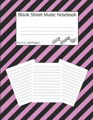 Blank Sheet Music Notebook: Manuscript Staff Paper Pink And Black Stripes (8.5 X 11) 120 Pages