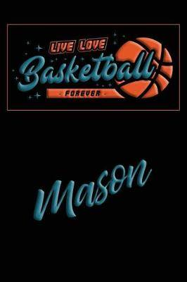 Live Love Basketball Forever Mason: Lined Journal College Ruled Notebook Composition Book Diary