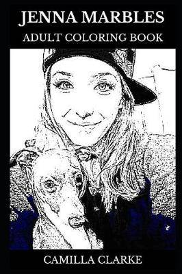 Jenna Marbles Adult Coloring Book: Youtube Personality and Vlogger, Millennial Actress and Comedian Inspired Adult Coloring Book