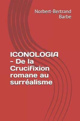 ICONOLOGIA - De la Crucifixion romane au surr alisme
