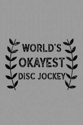 World's Okayest Disc Jockey: Notebook, Journal or Planner Size 6 X 9 110 Lined Pages Office Equipment Great Gift Idea for Christmas or Birthday for a Disc Jockey