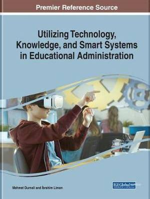 Utilizing Technology, Knowledge, and Smart Systems in Educational Administration