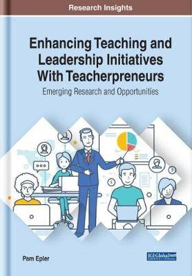 Enhancing Teaching and Leadership Initiatives With Teacherpreneurs: Emerging Research and Opportunities