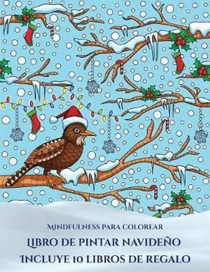 Mindfulness para colorear (Libro de pintar navideno): Este libro contiene 30 laminas para colorear que se pueden usar para pintarlas, enmarcarlas y / o meditar con ellas. Puede fotocopiarse, imprimirse y descargarse en PDF e incluye otros 19 libros en PDF