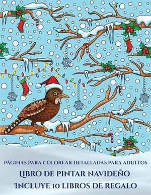 Paginas para colorear detalladas para adultos (Libro de pintar navideno): Este libro contiene 30 laminas para colorear que se pueden usar para pintarlas, enmarcarlas y / o meditar con ellas. Puede fotocopiarse, imprimirse y descargarse en PDF e incluye ot