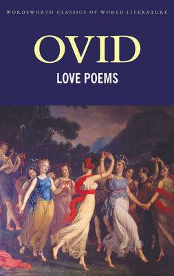 Love Poems:  Amores ,  Ars Amatoria ,  Remedia Amoris