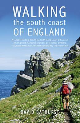 Walking the South Coast of England: A Complete Guide to Walking the South-facing Coasts of Cornwall, Devon, Dorset, Hampshire (including the Isle of Wight), Sussex and Kent, from Lands End to the South Foreland