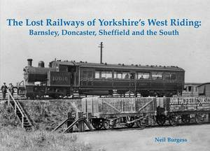 The Lost Railways of Yorkshire's West Riding: Barnsley, Doncaster, Sheffield and the South