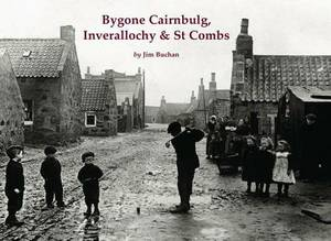 Bygone Cairnbulg, Inverallochy & St Combs