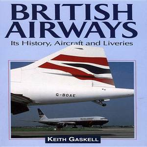 British Airways: Its History, Aircraft and Liveries