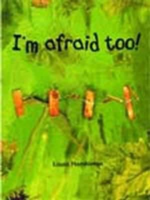 I'm Afraid Too!