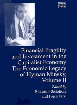 Financial Keynesianism and Market Instability: The Economic Legacy of Hyman Minsky: v. 1