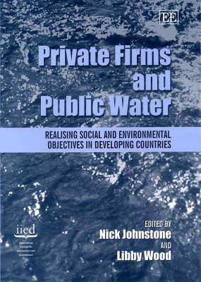 Private Firms and Public Water: Realising Social and Environmental Objectives in Developing Countries