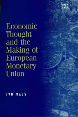 Economic Thought and the Making of European Monetary Union: Selected Essays of Ivo Maes