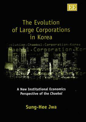 The Evolution of Large Corporations in Korea: A New Institutional Economics Perspective of the Chaebol