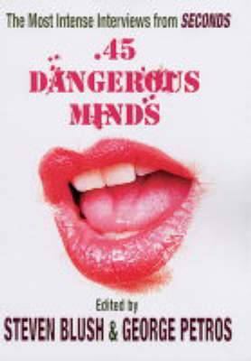 45 Dangerous Minds: The Most Intense Interviews from  Seconds  Magazine