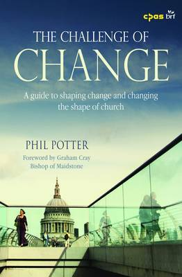 The Challenge of Change: A Guide to Shaping Change and Changing the Shape of Church
